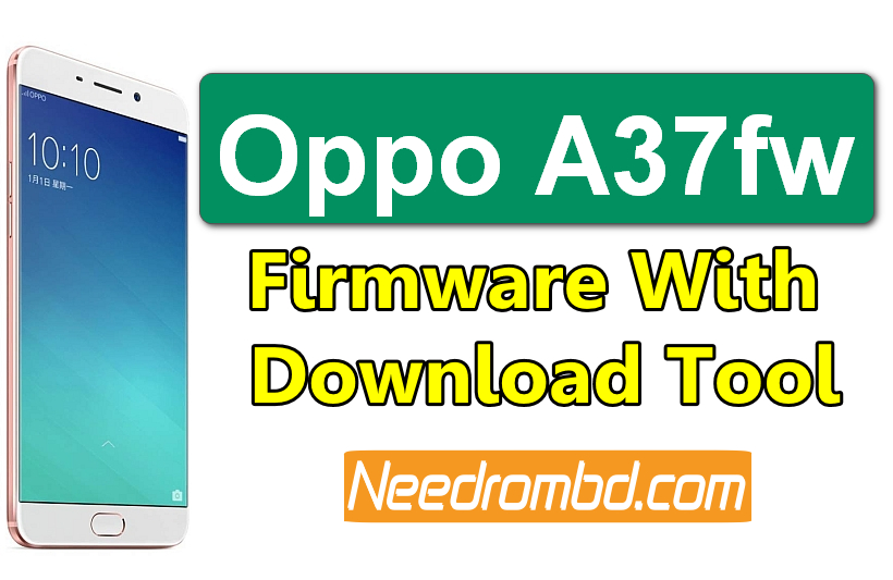 Oppo A37fw 100% Firmware With Download Tool | Needrombd